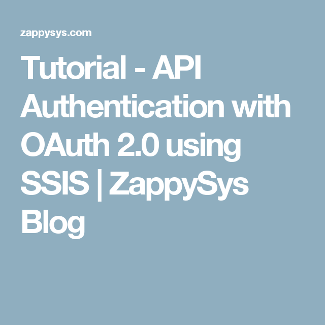 Tutorial - API Authentication with OAuth 2 0 using SSIS | ZappySys