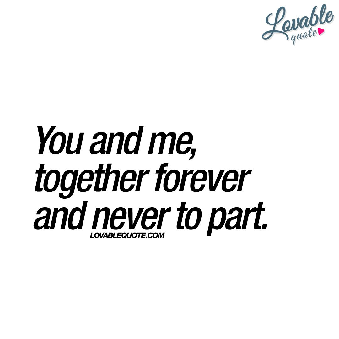 Real Love Quotes You And Me Together Forever And Never To Part Real Love