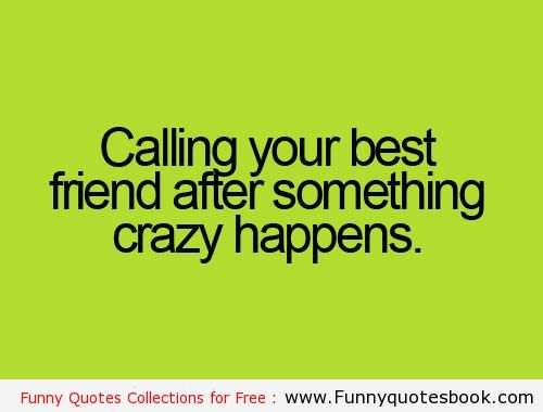 Calling Your Best Friends Funny Quotes Frens N Life