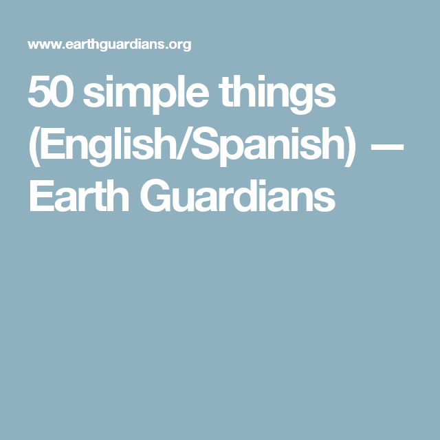 50 simple things (English/Spanish) — Earth Guardians