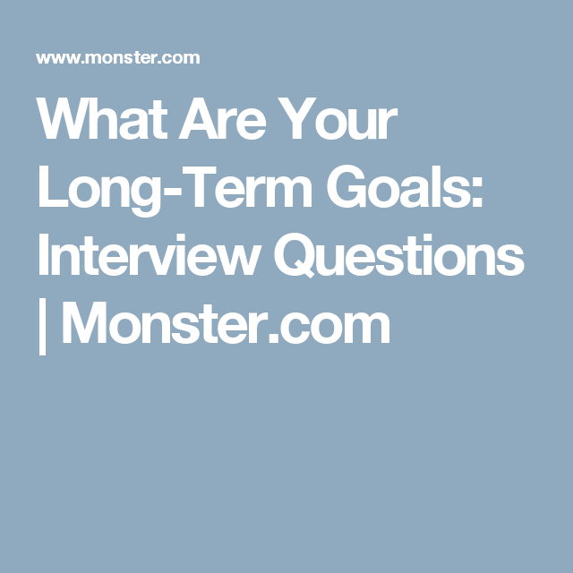 Wonderful What Are Your Long Term Goals: Interview Questions | Monster.com