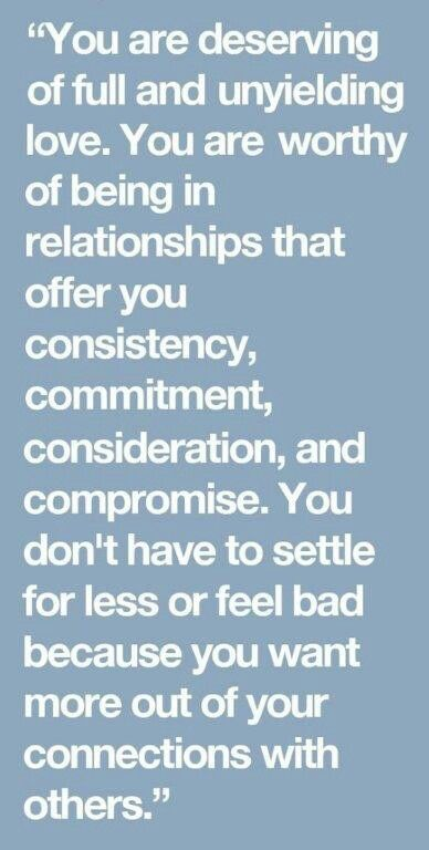 You Are Deserving Of Full And Unyielding Love You Are Worthy Of Being In Relationships That Offer You C Compromise Quotes Worthy Quotes Consideration Quotes