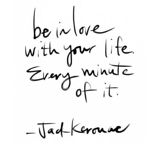 Be in love with your life. Every minute of it. #quotes #