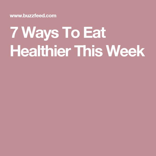 7 Ways To Eat Healthier This Week