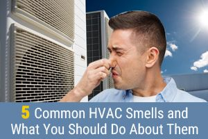 5 Common Hvac Smells And What You Should Do About Them Hvac