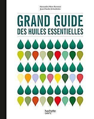 Grand Guide Des Huiles Essentielles Astuce Remedes