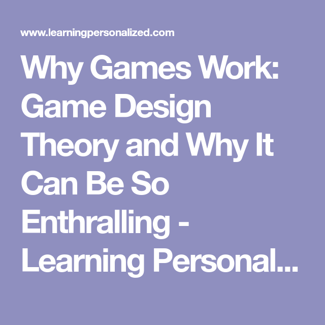 Why Games Work Game Design Theory And Why It Can Be So Enthralling - Game design theory