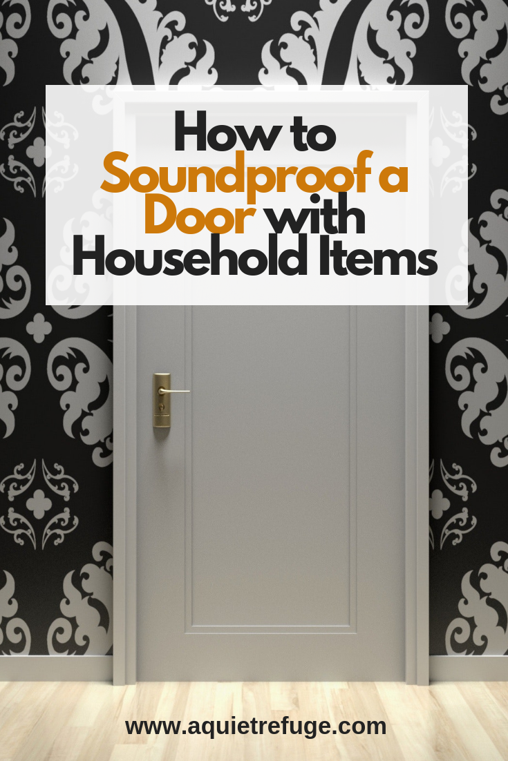 How To Soundproof A Door With Household Items A Quiet Refuge In 2020 Sound Proofing Soundproof Room Diy Sound Proofing Door