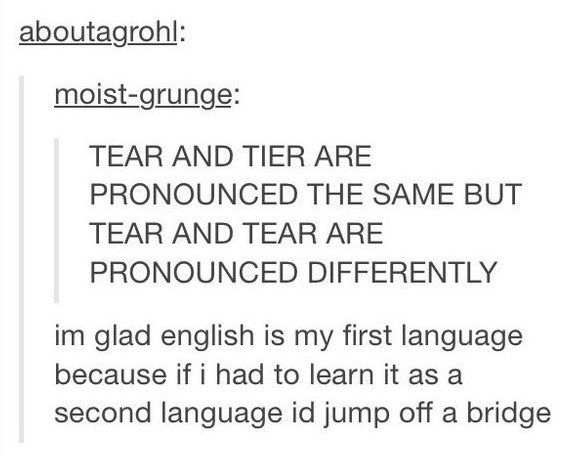 And When They Discovered The Way Some English Words Are Pronounced Makes No Sense To The Point Of Despair Tumblr Funny Language Funny Posts