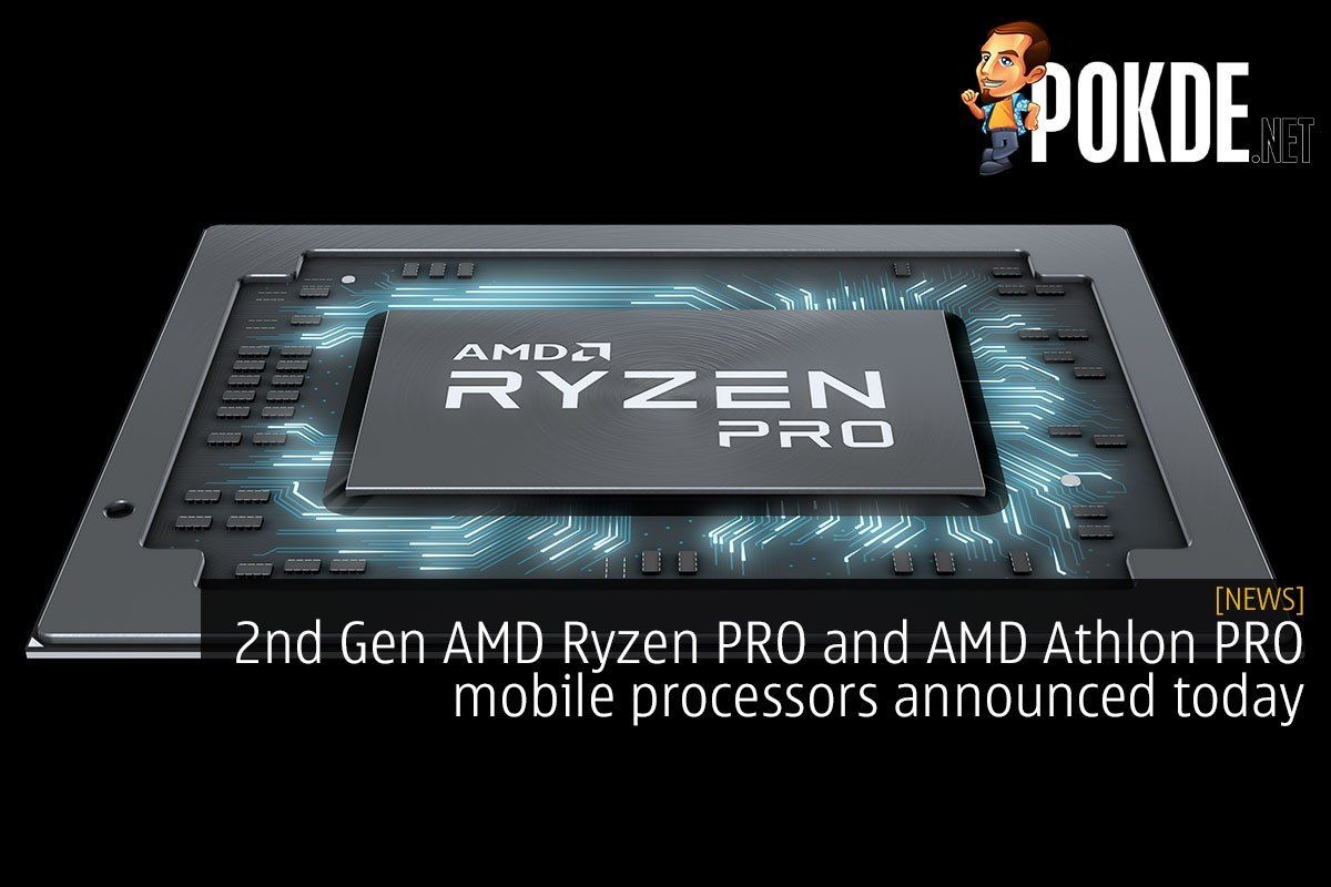 2nd Gen Amd Ryzen Pro And Amd Athlon Pro Mobile Processors