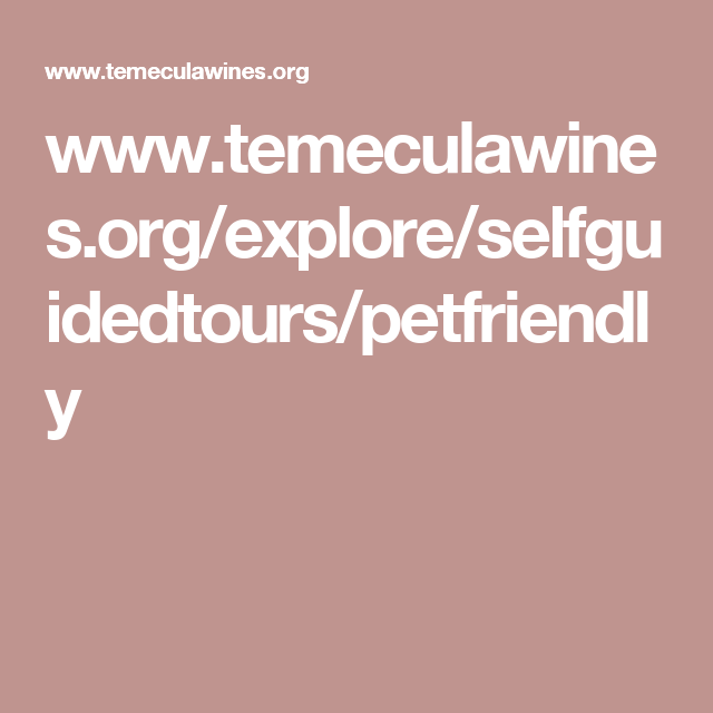 www.temeculawines.org/explore/selfguidedtours/petfriendly