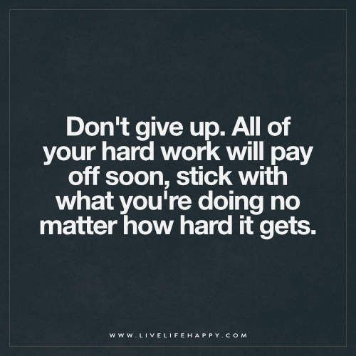 Hard Life Inspirational Quotes: All Of Your Hard Work Will Pay Off Soon (Live Life Happy