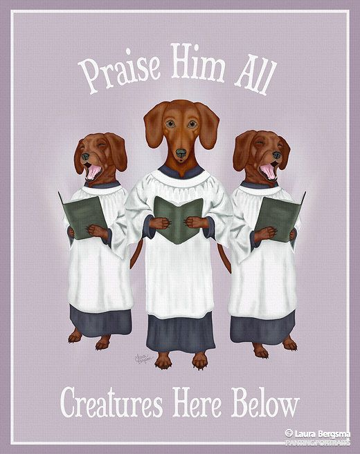 """The Dachsology"" artwork - All creatures great and small, the Lord God loves them all – Betty, Jean and Lara sing to proclaim that all dogs can go to Heaven."