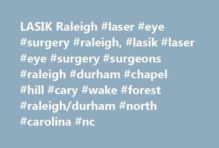 Lasik Raleigh Laser Eye Surgery Raleigh Lasik Laser Eye Surgery Surgeons Raleigh Durham Chapel Hill Cary Wa Lasik Laser Eye Surgery Eye Surgery