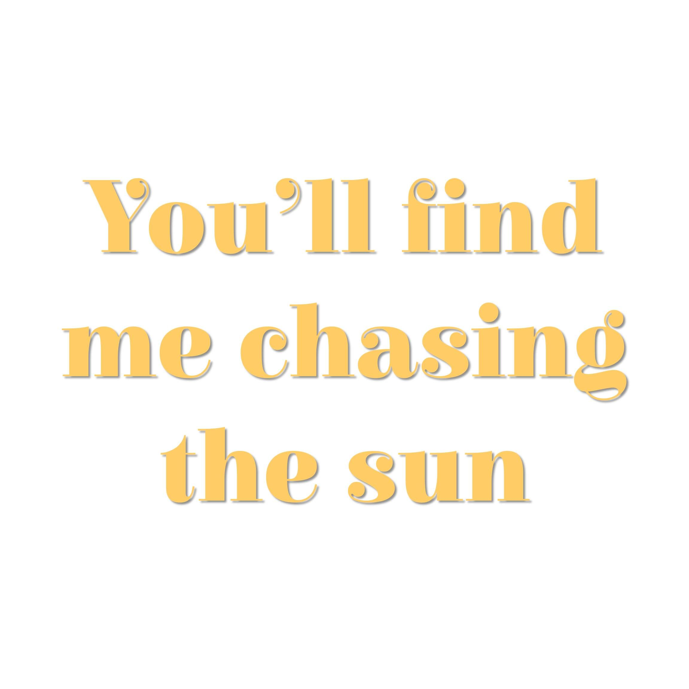 You\'ll find me chasing the sun .. ♡☀☼ ◑ | Love quotes ...