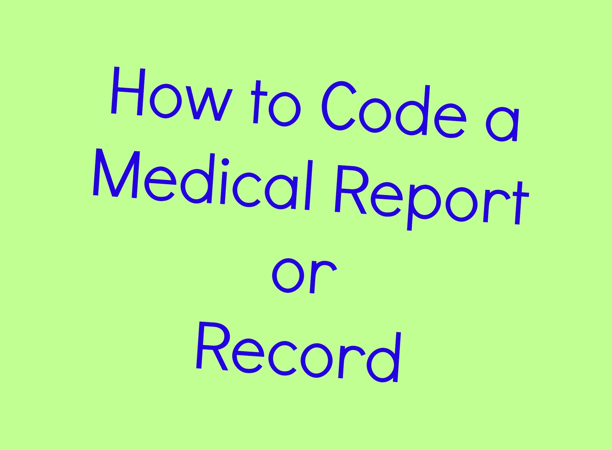 Learn How To Code A Medical Report Or Record In Medical