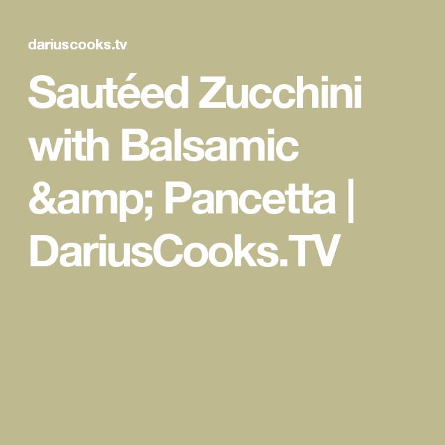 Sautéed Zucchini with Balsamic & Pancetta | DariusCooks.TV