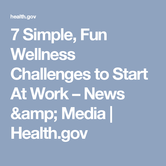 7 Simple Fun Wellness Challenges To Start At Work News Amp Media Health Gov Wellness Challenge Healthy Workplace Wellness