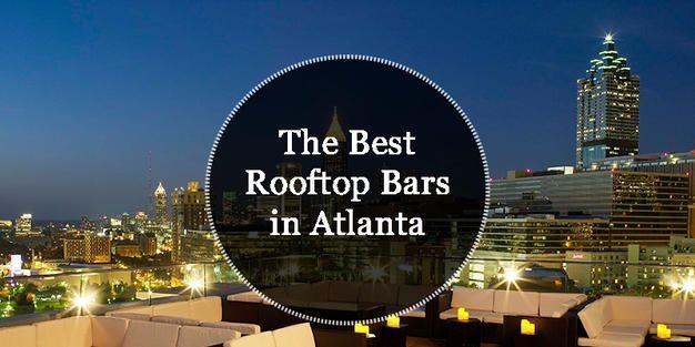 The Best Rooftop Bars in Atlanta | Best rooftop bars ...