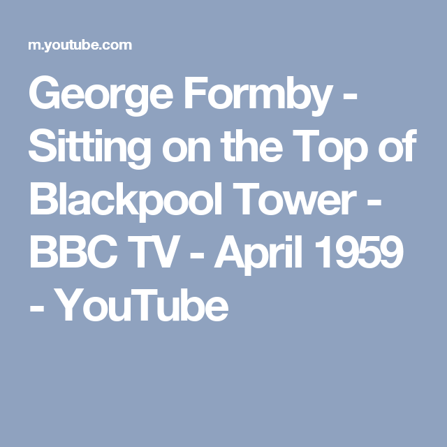 George Formby Sitting On The Top Of Blackpool Tower Bbc Tv
