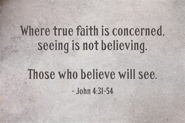 Seeing Is Not Believing >> Where True Faith Is Concerned Seeing Is Not Believing Those