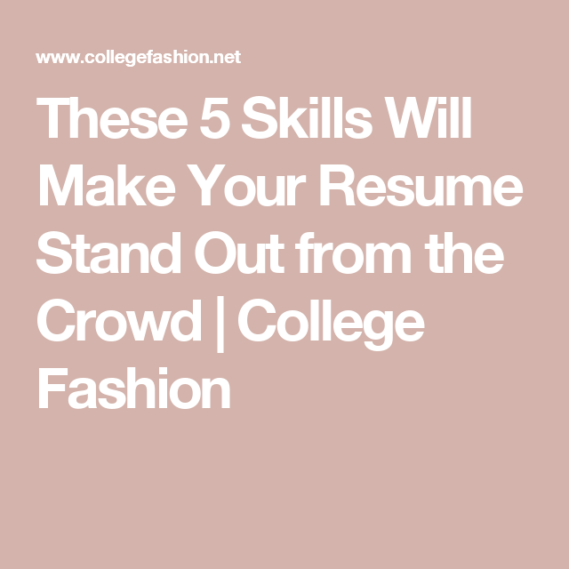 these 5 skills will make your resume stand out from the crowd