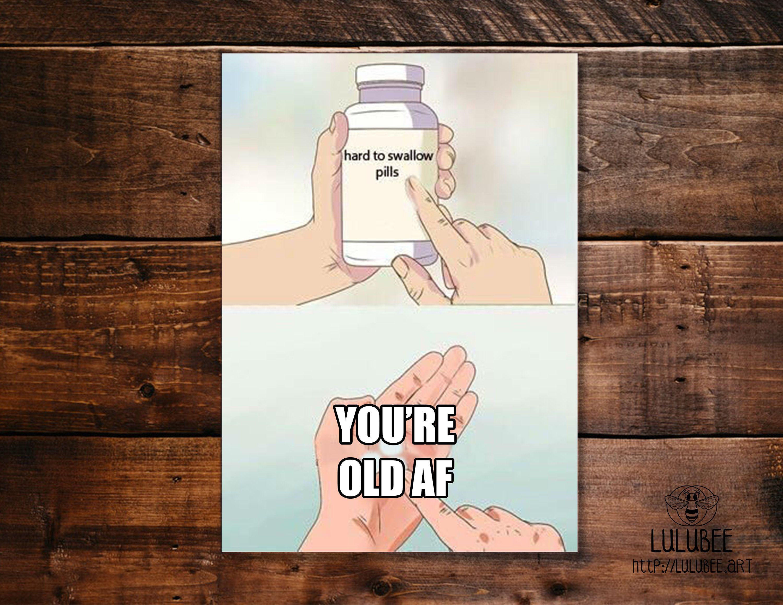 meme birthday card hard to swallow pills printable meme card funny birthday card