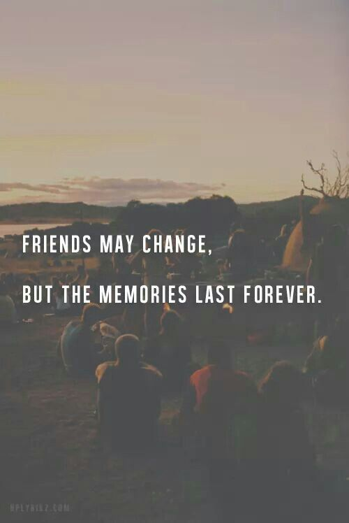 Friends May Change But The Memories Last Forever Inspiration