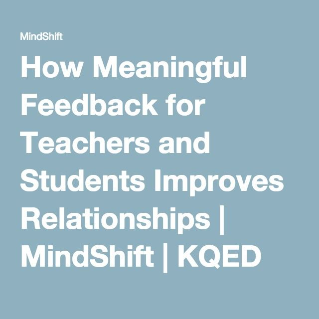 How Meaningful Feedback for Teachers and Students Improves Relationships | MindShift | KQED News