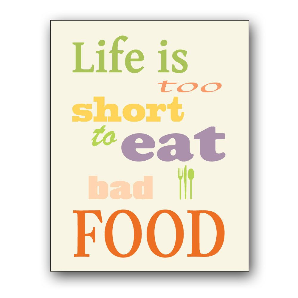 Life Is Too Short To Eat Bad Food Bad Food Food Print