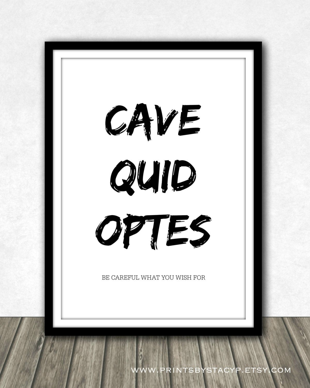INSTANT DIGITAL DOWNLOAD   Cave Quid Optes   Be Careful What