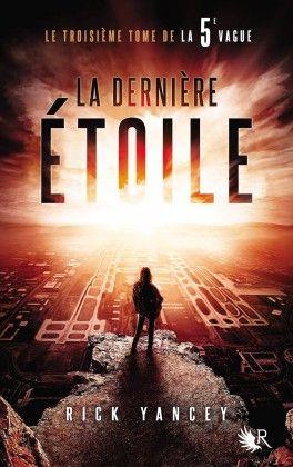 La 5e Vague, Tome 3 : La Dernière Étoile - Rick Yancey