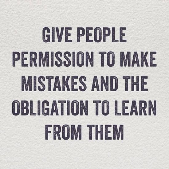 Permission To Make Mistakes   Obligation To Learn From Them