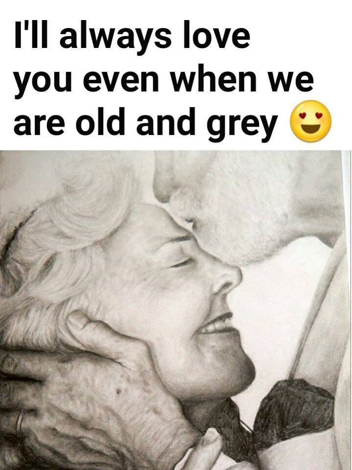 I 39 Ll Always Love You Even When We Are Old And Grey Ill Always Love You Love Quotes With Images Always Love You Quotes