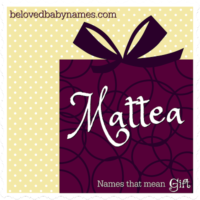 Mattea is an absolutely gorgeous feminine form of matthew that beloved baby names 21 wonderful names that mean gift negle Gallery