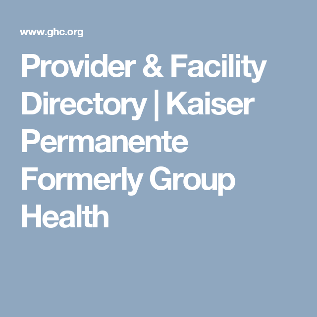 Provider Facility Directory Kaiser Permanente Formerly Group