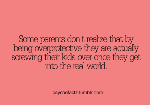 why are parents so overprotective