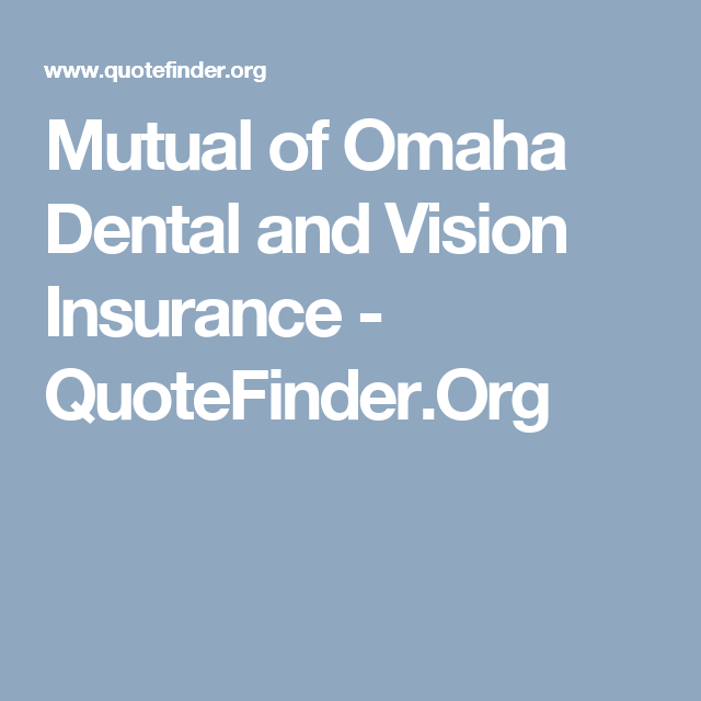 Mutual Of Omaha Dental And Vision Insurance Quotefinder Org