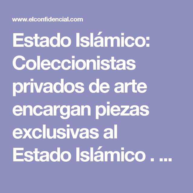 Estado Islámico: Coleccionistas privados de arte encargan piezas exclusivas al Estado Islámico . Noticias de Mundo