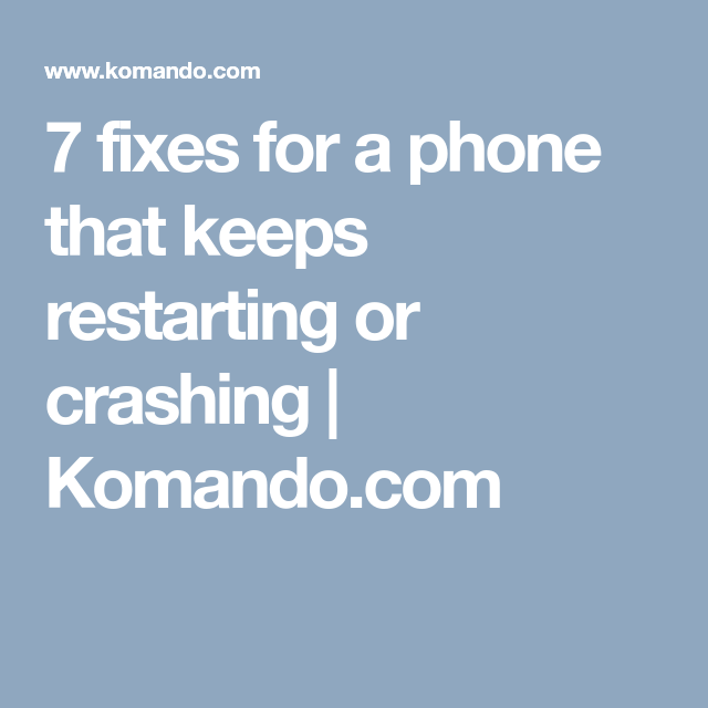 7 fixes for a phone that keeps restarting or crashing
