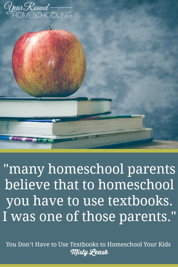 You Don't Have to Use Textbooks to Homeschool Your Kids - By Misty Leask