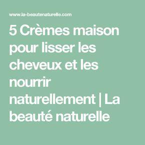 5 Crèmes Maison Pour Lisser Les Cheveux Et Les Nourrir Naturellement | La  Beauté Naturelle