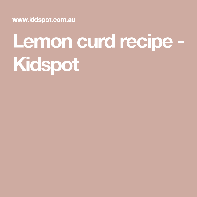 Lemon curd recipe - Kidspot