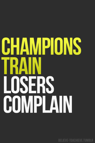 Champions train, losers complain photo by believe-toachieve