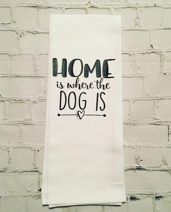 Home is where the dog is Dish Towel, Dog Dish Towel, Dog Flour sack Towel #dishtowels