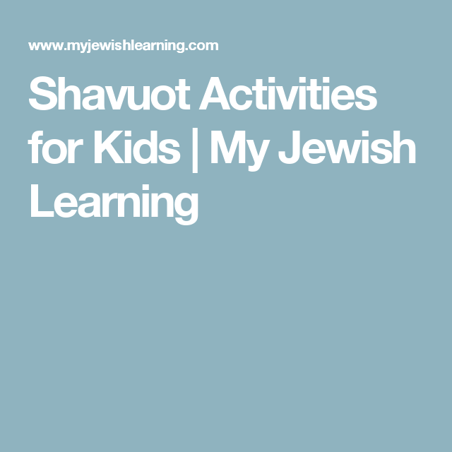 Shavuot Activities for Kids | My Jewish Learning