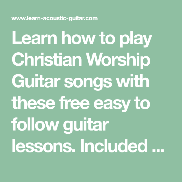 Learn How To Play Christian Worship Guitar Songs With These Free