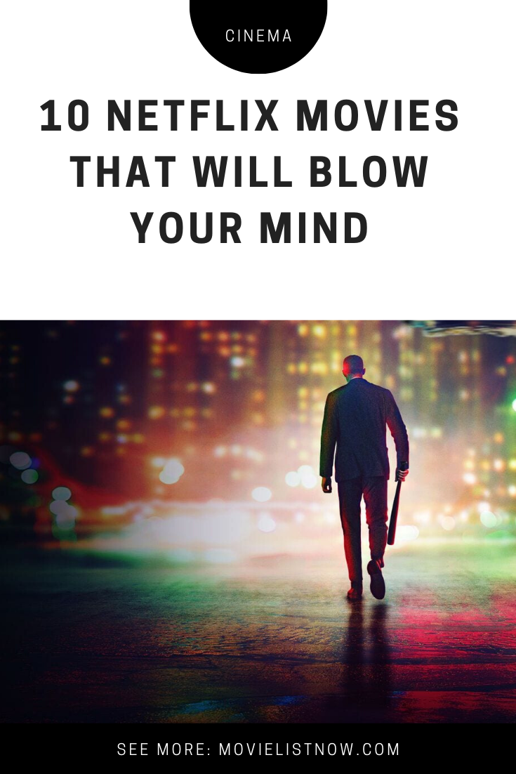 10 Netflix Movies That Will Blow Your Mind Movie List Now Netflix Movies Science Movies Best Science Movies