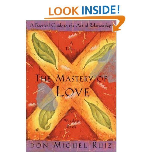Amazon.com: The Mastery of Love: A Practical Guide to the Art of Relationship (Toltec Wisdom Book) (9781878424440): don Miguel Ruiz: Books