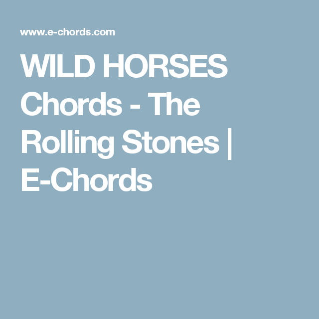 WILD HORSES Chords - The Rolling Stones | E-Chords | Guitar - Chords ...
